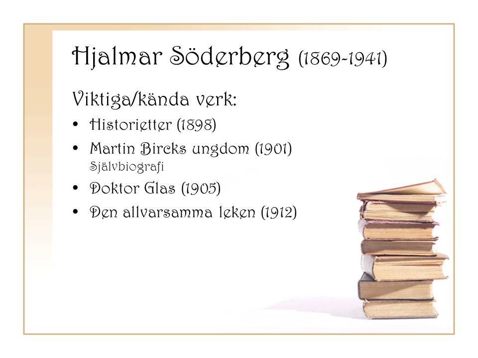 Hjalmar Söderberg (1869-1941) Viktiga/kända verk: •Historietter (1898) •Martin Bircks ungdom (1901) Självbiografi •Doktor Glas (1905) •Den allvarsamma
