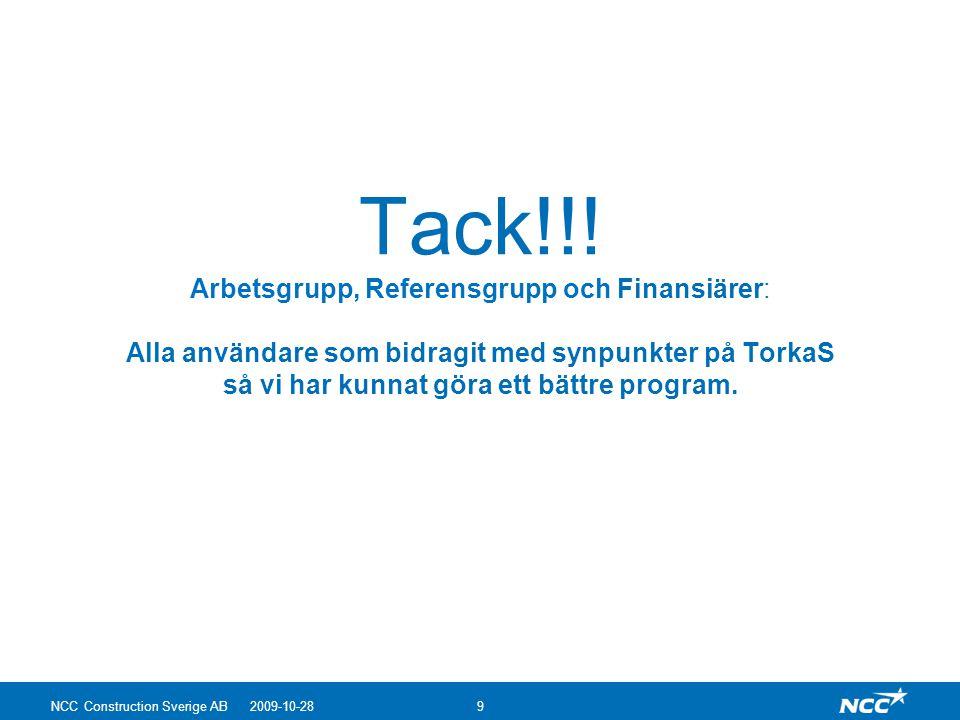 9 Tack!!! Arbetsgrupp, Referensgrupp och Finansiärer: Alla användare som bidragit med synpunkter på TorkaS så vi har kunnat göra ett bättre program.