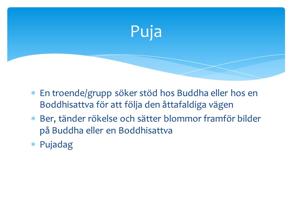  En troende/grupp söker stöd hos Buddha eller hos en Boddhisattva för att följa den åttafaldiga vägen  Ber, tänder rökelse och sätter blommor framfö