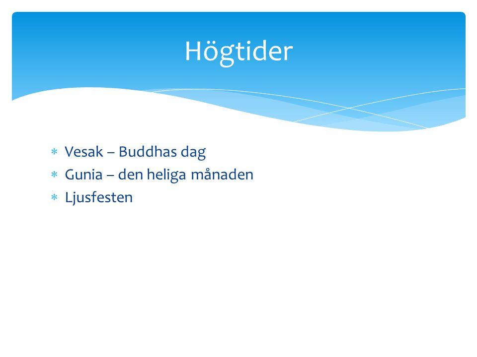  Vesak – Buddhas dag  Gunia – den heliga månaden  Ljusfesten Högtider