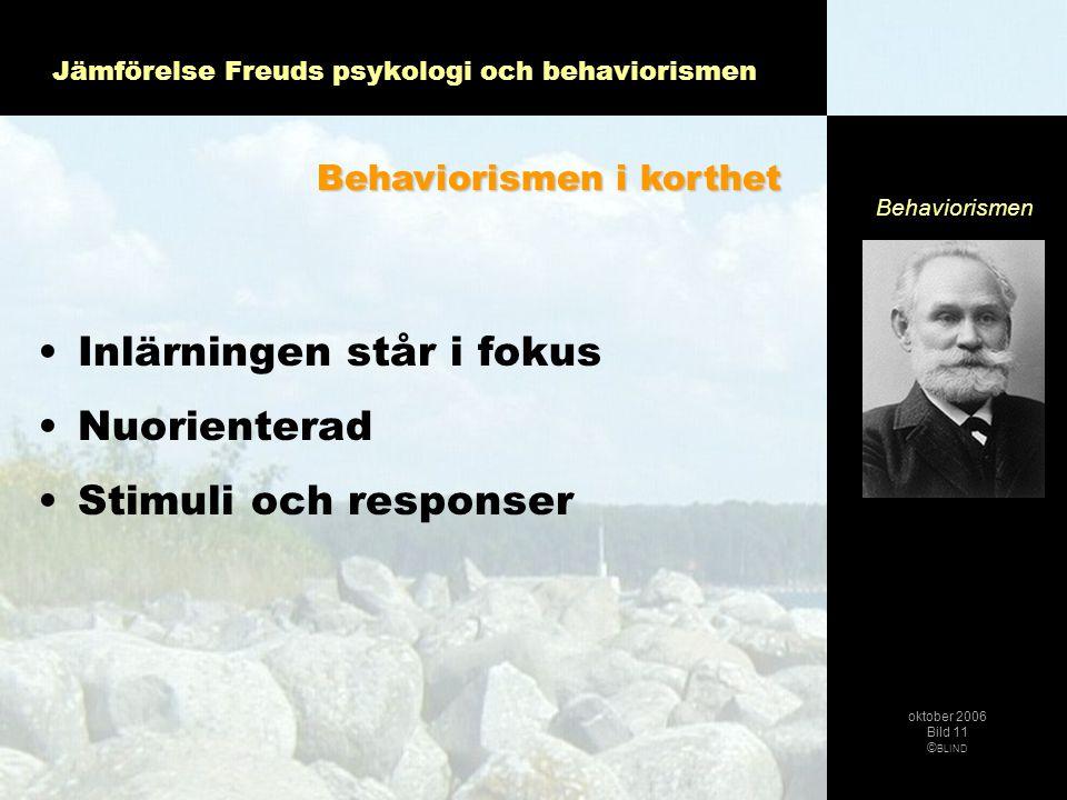 Jämförelse Freuds psykologi och behaviorismen •Inlärningen står i fokus •Nuorienterad •Stimuli och responser Behaviorismen i korthet Behaviorismen okt