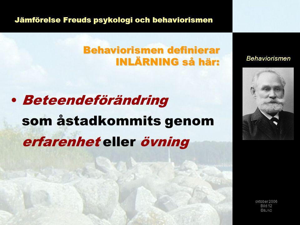 Jämförelse Freuds psykologi och behaviorismen •B•Beteendeförändring som åstadkommits genom erfarenhet eller övning Behaviorismen definierar INLÄRNING