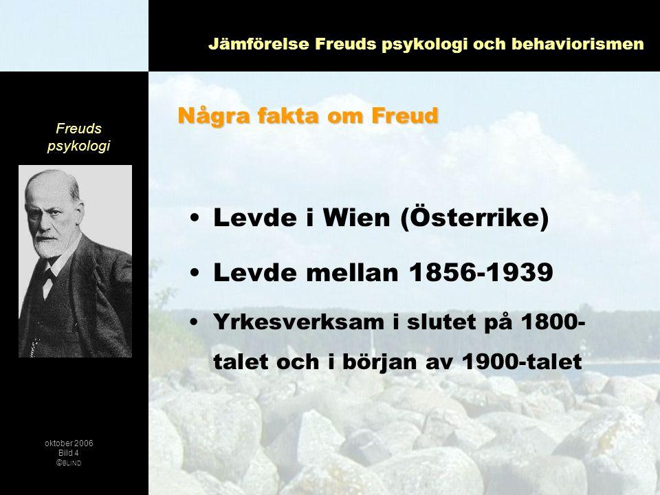 Jämförelse Freuds psykologi och behaviorismen •Levde i Wien (Österrike) •Levde mellan 1856-1939 •Yrkesverksam i slutet på 1800- talet och i början av