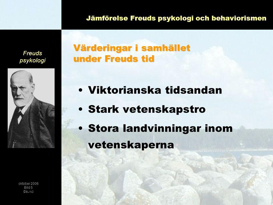 Jämförelse Freuds psykologi och behaviorismen •Omedvetna processer •Försvarsmekanismer •Utvecklingsfaser •Kriser leder utvecklingen framåt •Dynamisk syn på psyket •Allting har en orsak & mening Freuds psykologi oktober 2006 Bild 6 © BLIND Freuds teori