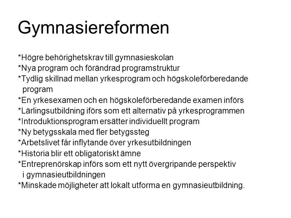 Gymnasiereformen *Högre behörighetskrav till gymnasieskolan *Nya program och förändrad programstruktur *Tydlig skillnad mellan yrkesprogram och högsko