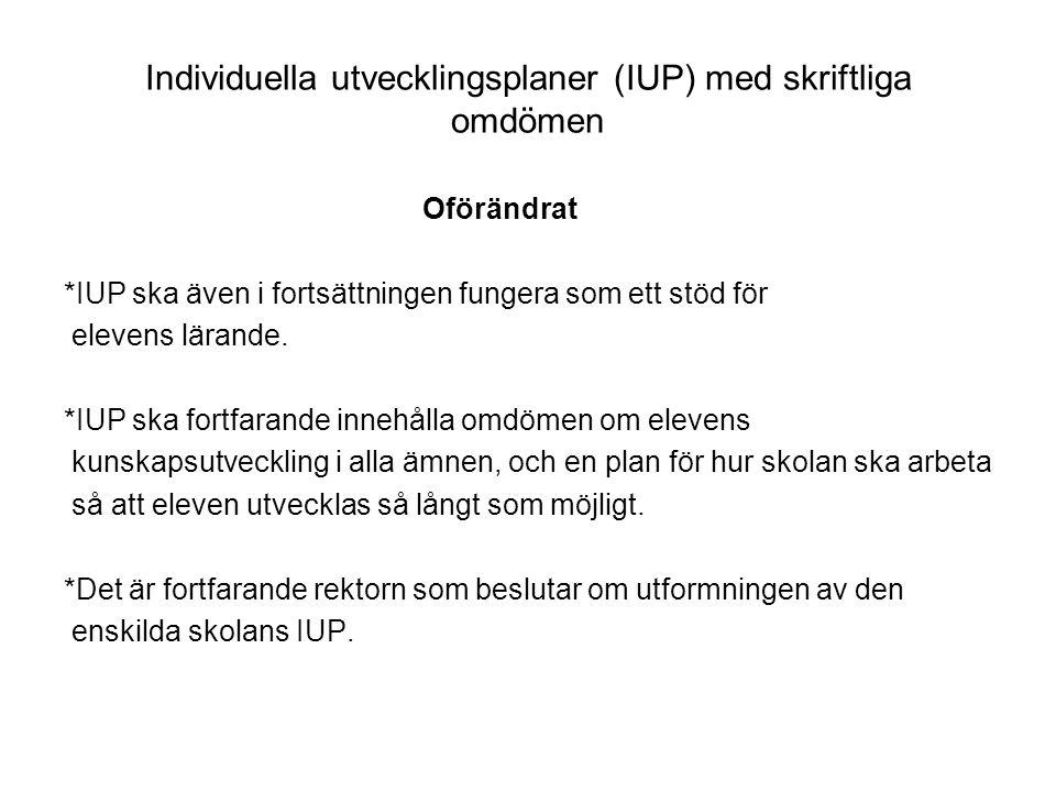 Individuella utvecklingsplaner (IUP) med skriftliga omdömen Oförändrat *IUP ska även i fortsättningen fungera som ett stöd för elevens lärande. *IUP s