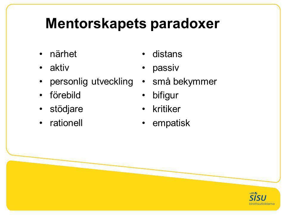 Mentorskapets paradoxer •närhet •aktiv •personlig utveckling •förebild •stödjare •rationell •distans •passiv •små bekymmer •bifigur •kritiker •empatis