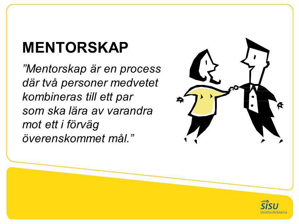 """MENTORSKAP """"Mentorskap är en process där två personer medvetet kombineras till ett par som ska lära av varandra mot ett i förväg överenskommet mål."""""""