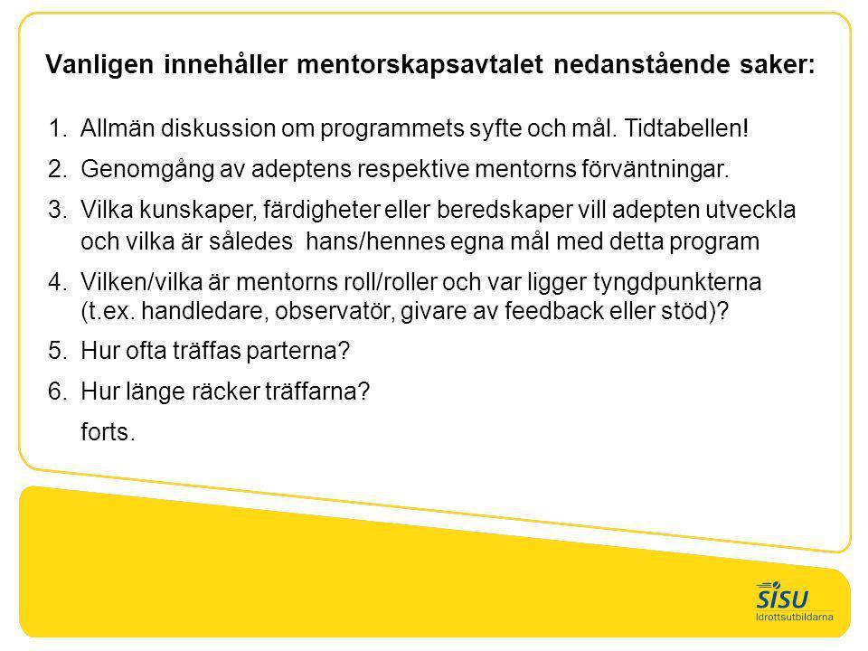 Vanligen innehåller mentorskapsavtalet nedanstående saker: 1.Allmän diskussion om programmets syfte och mål. Tidtabellen! 2.Genomgång av adeptens resp