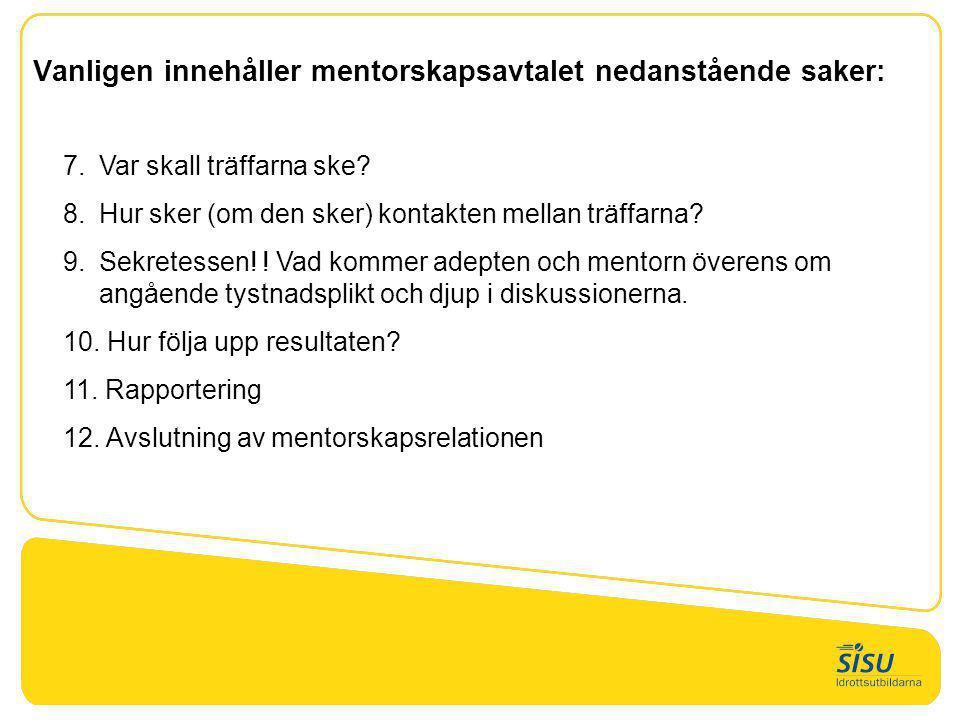Vanligen innehåller mentorskapsavtalet nedanstående saker: 7.Var skall träffarna ske? 8.Hur sker (om den sker) kontakten mellan träffarna? 9.Sekretess