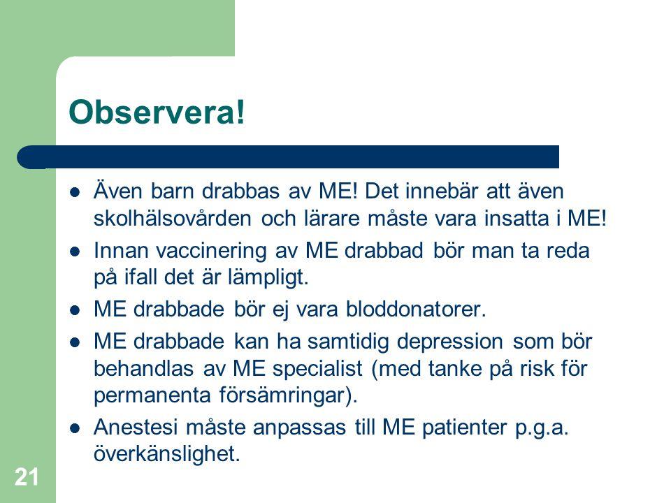 21 Observera!  Även barn drabbas av ME! Det innebär att även skolhälsovården och lärare måste vara insatta i ME!  Innan vaccinering av ME drabbad bö