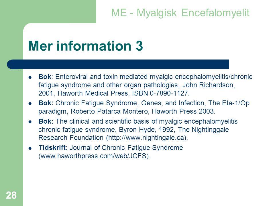 28 Mer information 3  Bok: Enteroviral and toxin mediated myalgic encephalomyelitis/chronic fatigue syndrome and other organ pathologies, John Richardson, 2001, Haworth Medical Press, ISBN 0-7890-1127.