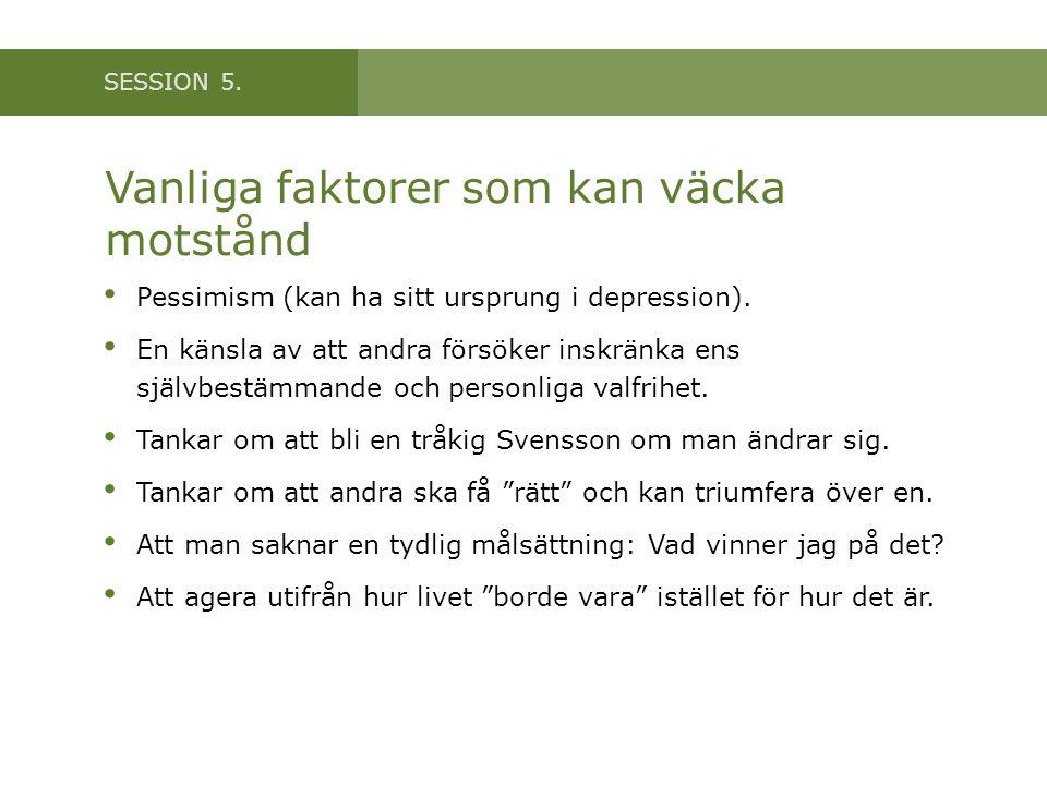 SESSION 5.Vanliga faktorer som kan väcka motstånd • Pessimism (kan ha sitt ursprung i depression).