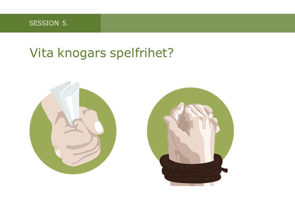 SESSION 5. Vita knogars spelfrihet?