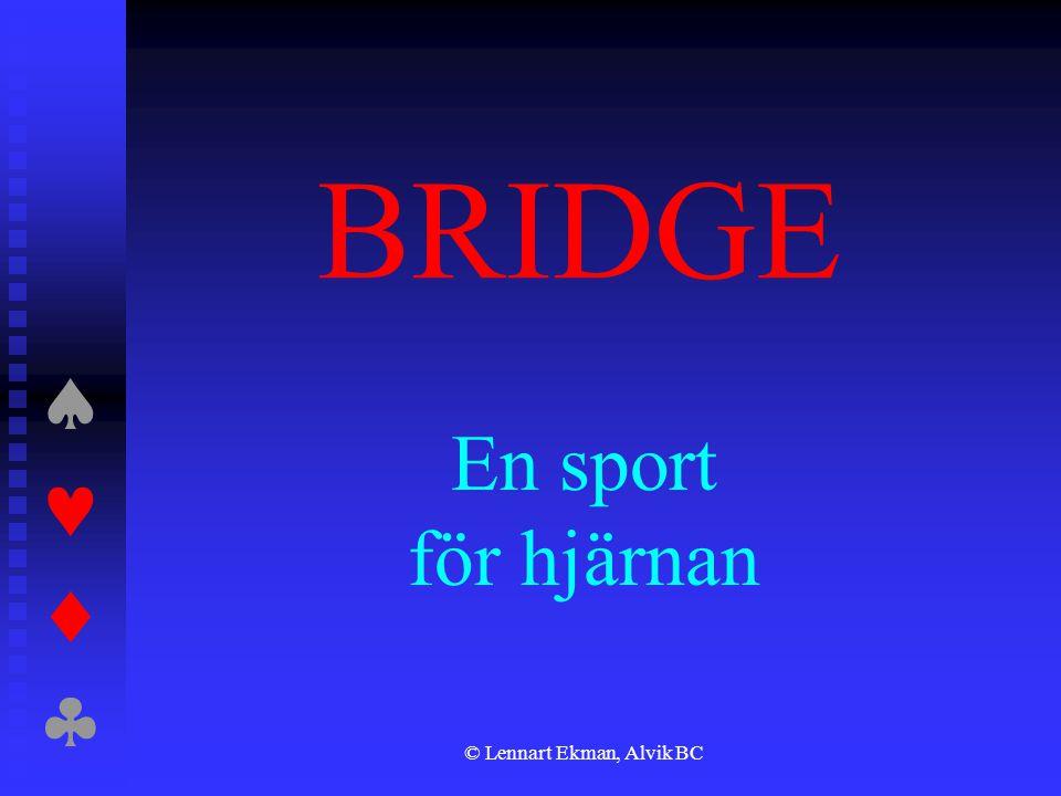  © Lennart Ekman, Alvik BC BRIDGE En sport för hjärnan