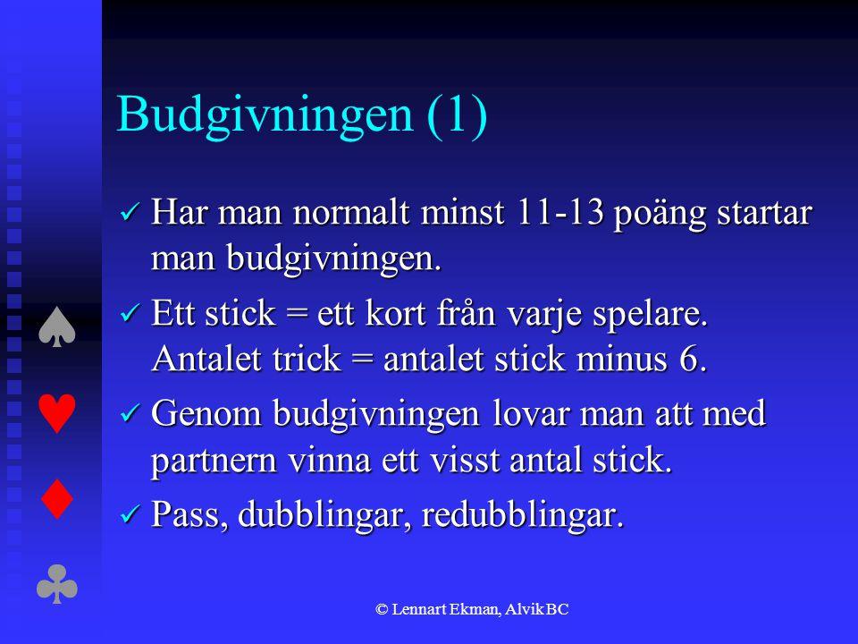  © Lennart Ekman, Alvik BC Budgivningen (1)  Har man normalt minst 11-13 poäng startar man budgivningen.  Ett stick = ett kort från varje sp