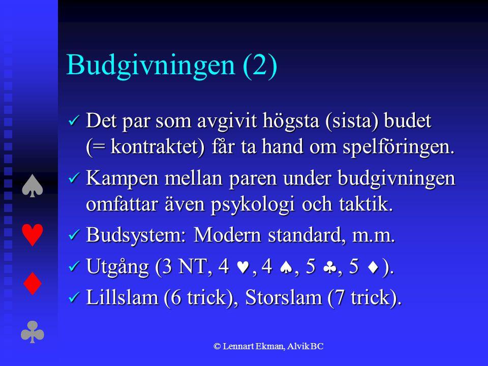  © Lennart Ekman, Alvik BC Budgivningen (2)  Det par som avgivit högsta (sista) budet (= kontraktet) får ta hand om spelföringen.  Kampen me