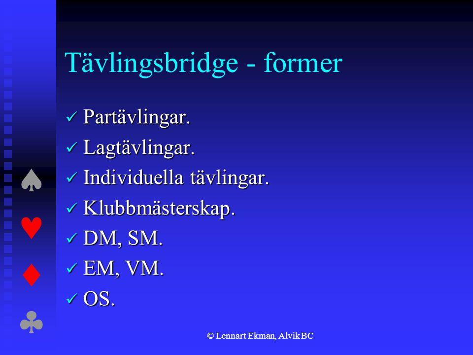  © Lennart Ekman, Alvik BC Tävlingsbridge - former  Partävlingar.  Lagtävlingar.  Individuella tävlingar.  Klubbmästerskap.  DM, SM.  EM