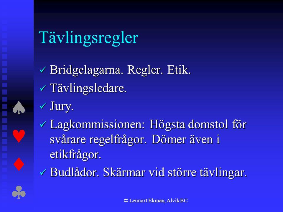  © Lennart Ekman, Alvik BC Tävlingsregler  Bridgelagarna. Regler. Etik.  Tävlingsledare.  Jury.  Lagkommissionen: Högsta domstol för svåra