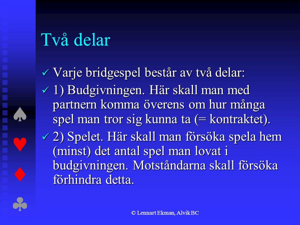  © Lennart Ekman, Alvik BC Två delar  Varje bridgespel består av två delar:  1) Budgivningen. Här skall man med partnern komma överens om hu