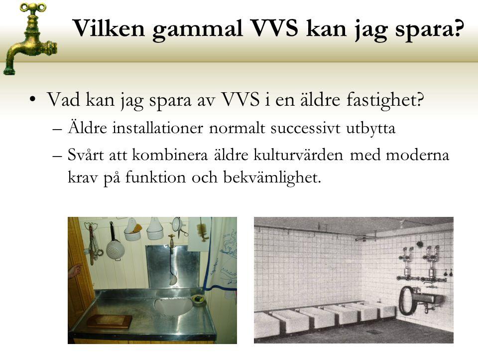 Vilken gammal VVS kan jag spara.•Vad kan jag spara av VVS i en äldre fastighet.
