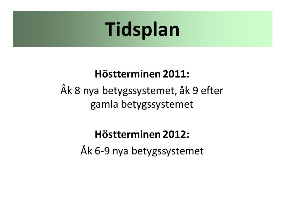 Höstterminen 2011: Åk 8 nya betygssystemet, åk 9 efter gamla betygssystemet Höstterminen 2012: Åk 6-9 nya betygssystemet Tidsplan