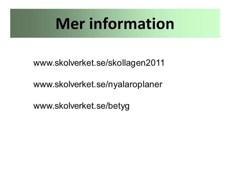 www.skolverket.se/skollagen2011 www.skolverket.se/nyalaroplaner www.skolverket.se/betyg Mer information