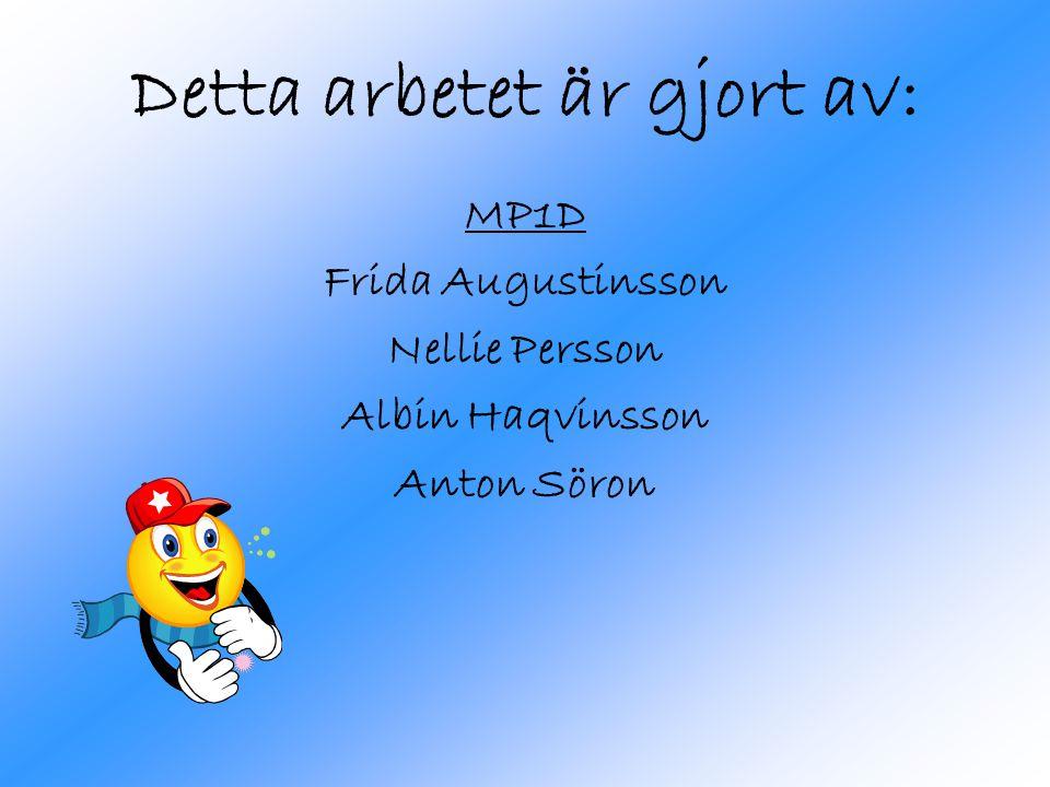 Detta arbetet är gjort av: MP1D Frida Augustinsson Nellie Persson Albin Haqvinsson Anton Söron
