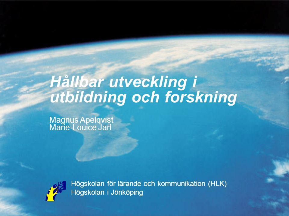 Hållbar utveckling i utbildning och forskning Magnus Apelqvist Marie-Louice Jarl Högskolan för lärande och kommunikation (HLK) Högskolan i Jönköping