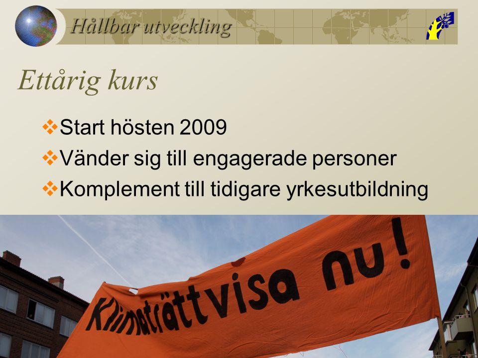 Hållbar utveckling Ettårig kurs  Start hösten 2009  Vänder sig till engagerade personer  Komplement till tidigare yrkesutbildning