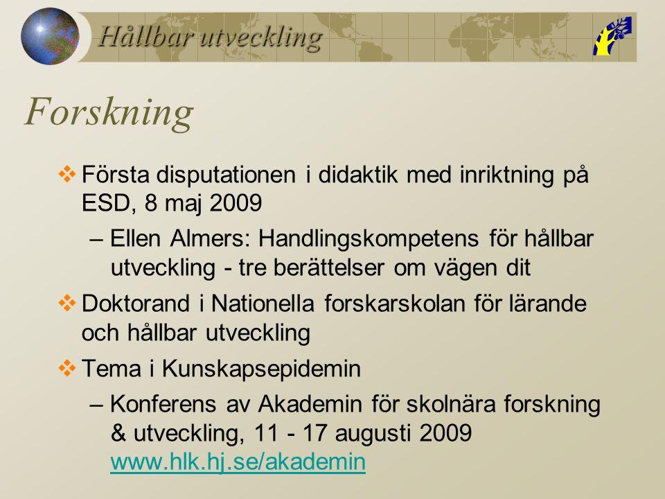 Hållbar utveckling Forskning  Första disputationen i didaktik med inriktning på ESD, 8 maj 2009 – Ellen Almers: Handlingskompetens för hållbar utveck