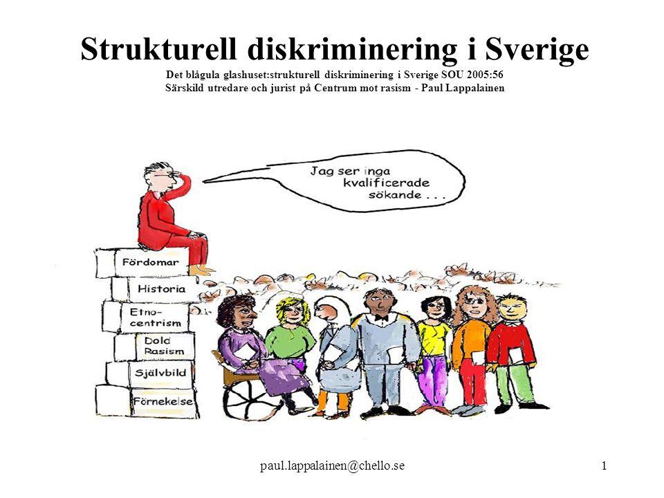 paul.lappalainen@chello.se22 Åtgärder i andra länder samt åtgärder mot könsdiskriminering Främsta verktygen för motverkande av diskriminering, inklusive strukturell diskriminering, har utvecklats i en process som kombinerat starka rörelser som samlat de som berörs, ett tydligt politiskt ledarskap, och ett fokus på en förändring av beteende (och inte enbart eller främst attityder).