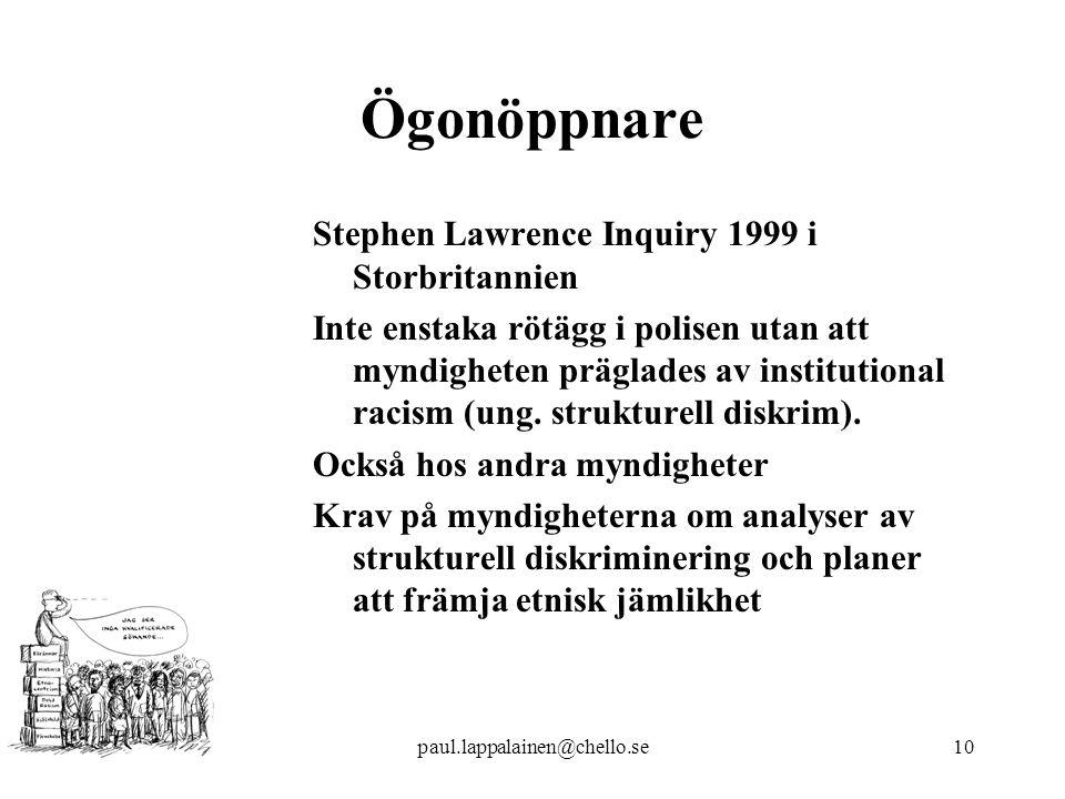 paul.lappalainen@chello.se10 Ögonöppnare Stephen Lawrence Inquiry 1999 i Storbritannien Inte enstaka rötägg i polisen utan att myndigheten präglades av institutional racism (ung.