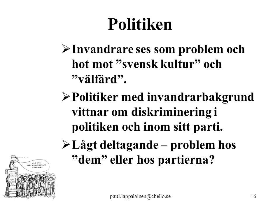 paul.lappalainen@chello.se16 Politiken  Invandrare ses som problem och hot mot svensk kultur och välfärd .
