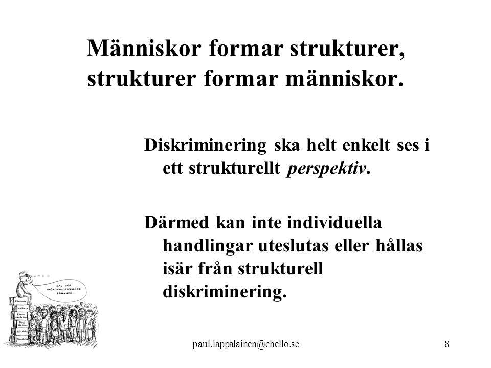 paul.lappalainen@chello.se8 Människor formar strukturer, strukturer formar människor.