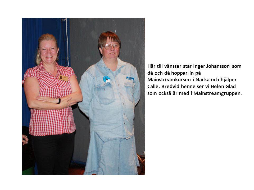 Här till vänster står Inger Johansson som då och då hoppar in på Mainstreamkursen i Nacka och hjälper Calle. Bredvid henne ser vi Helen Glad som också