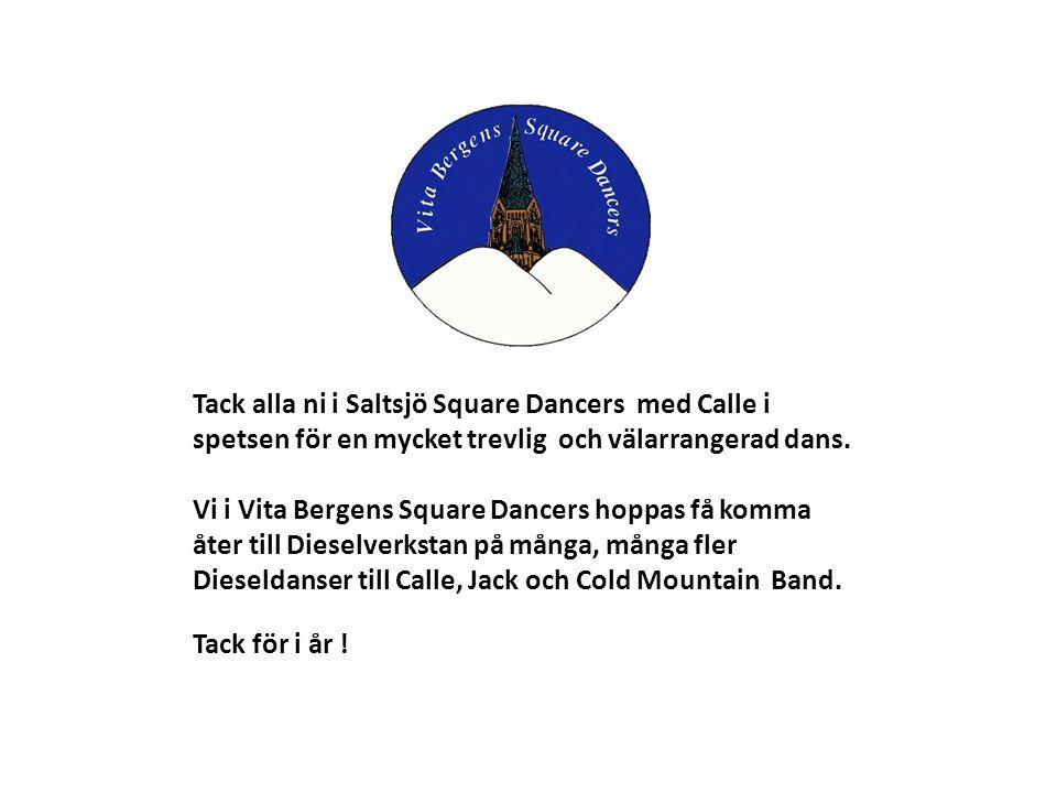 Tack alla ni i Saltsjö Square Dancers med Calle i spetsen för en mycket trevlig och välarrangerad dans. Vi i Vita Bergens Square Dancers hoppas få kom