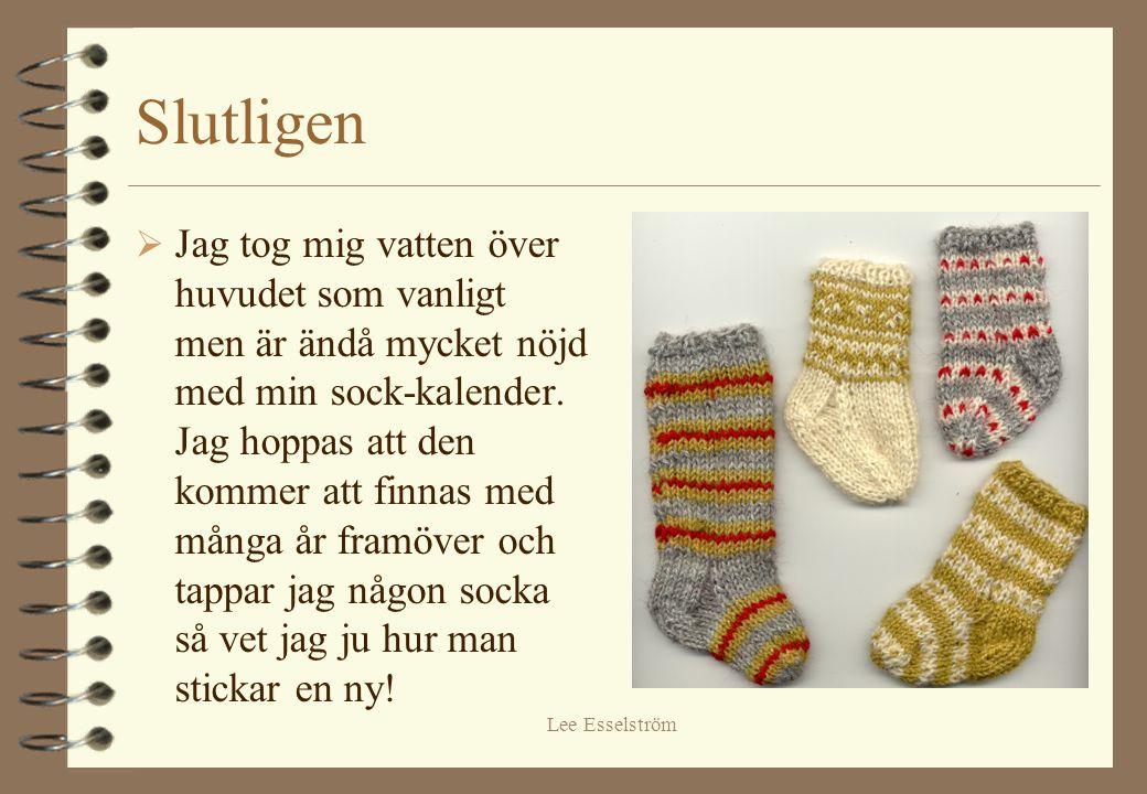 Lee Esselström Slutligen  Jag tog mig vatten över huvudet som vanligt men är ändå mycket nöjd med min sock-kalender.