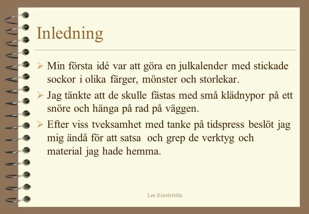 Lee Esselström Utgångspunkt  När jag var liten hade jag flera olika adventskalendrar som hjälpte mig räkna dagarna till jul.