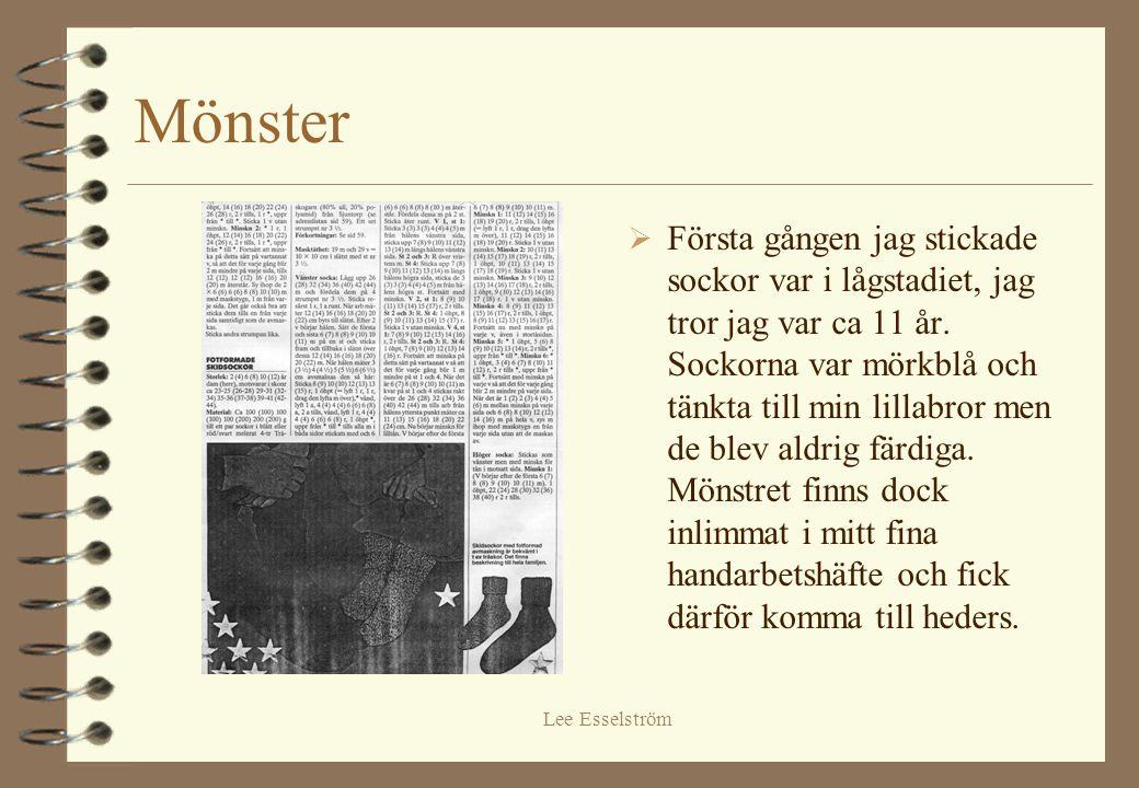 Lee Esselström Mönster  Första gången jag stickade sockor var i lågstadiet, jag tror jag var ca 11 år. Sockorna var mörkblå och tänkta till min lilla