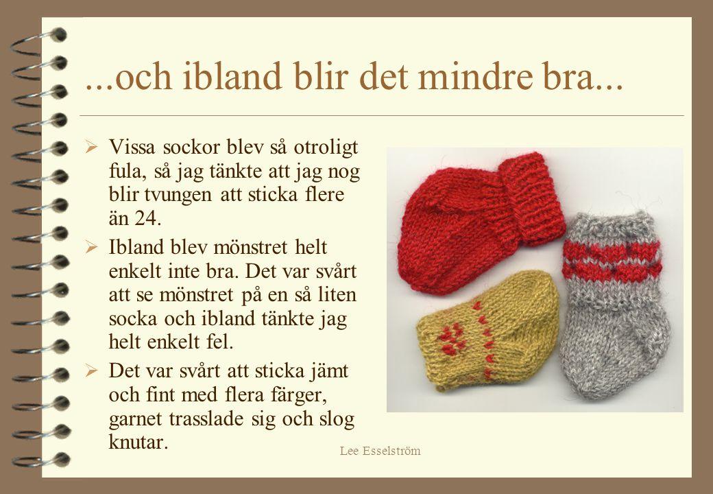 Lee Esselström...och ibland blir det mindre bra...  Vissa sockor blev så otroligt fula, så jag tänkte att jag nog blir tvungen att sticka flere än 24