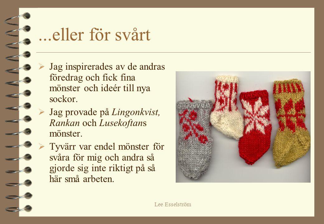 Lee Esselström  Mönstren kom inte till sin rätt på så små ytor.