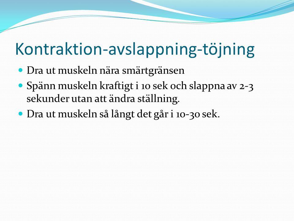 Kontraktion-avslappning-töjning  Dra ut muskeln nära smärtgränsen  Spänn muskeln kraftigt i 10 sek och slappna av 2-3 sekunder utan att ändra ställn
