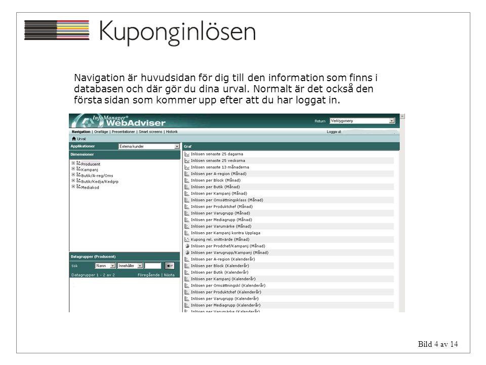 Bild 4 av 14 Navigation är huvudsidan för dig till den information som finns i databasen och där gör du dina urval. Normalt är det också den första si