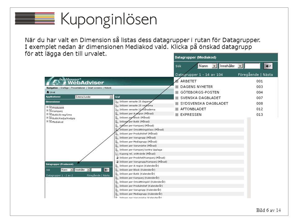 Bild 6 av 14 När du har valt en Dimension så listas dess datagrupper i rutan för Datagrupper. I exemplet nedan är dimensionen Mediakod vald. Klicka på