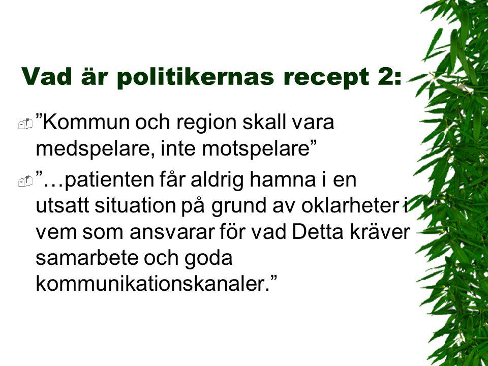 """Vad är politikernas recept 2:  """"Kommun och region skall vara medspelare, inte motspelare""""  """"…patienten får aldrig hamna i en utsatt situation på gru"""