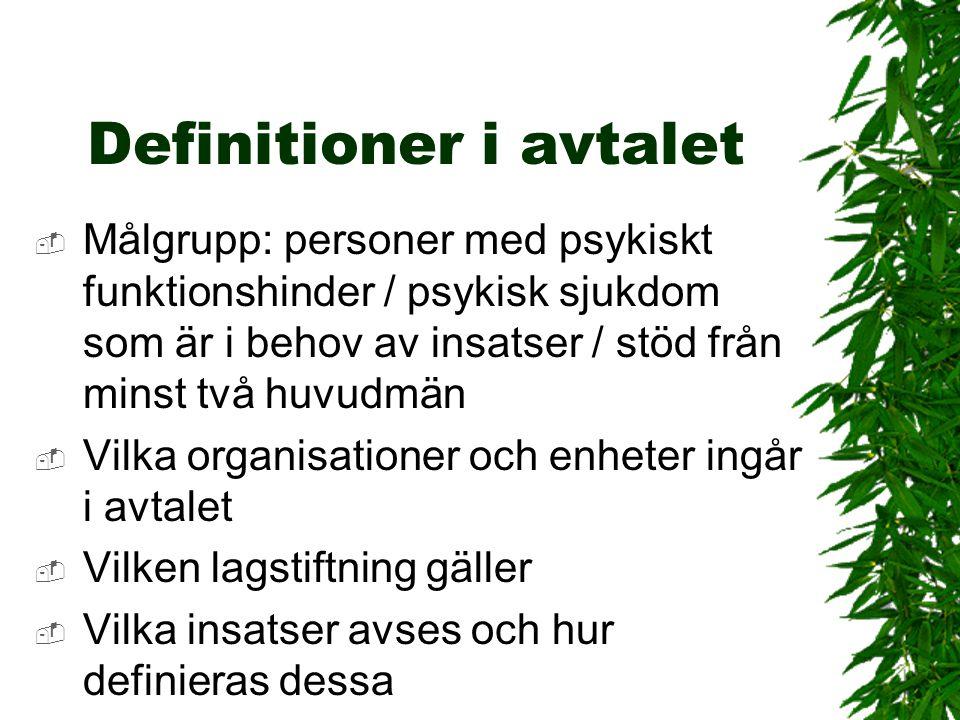 Definitioner i avtalet  Målgrupp: personer med psykiskt funktionshinder / psykisk sjukdom som är i behov av insatser / stöd från minst två huvudmän 
