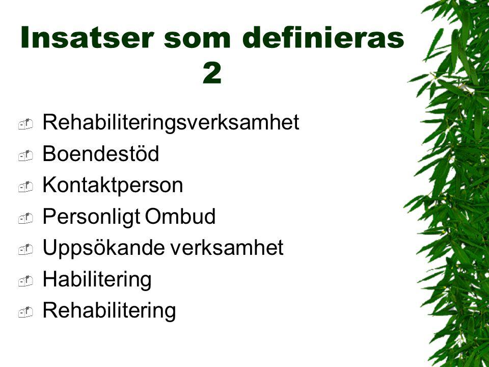 Insatser som definieras 2  Rehabiliteringsverksamhet  Boendestöd  Kontaktperson  Personligt Ombud  Uppsökande verksamhet  Habilitering  Rehabil