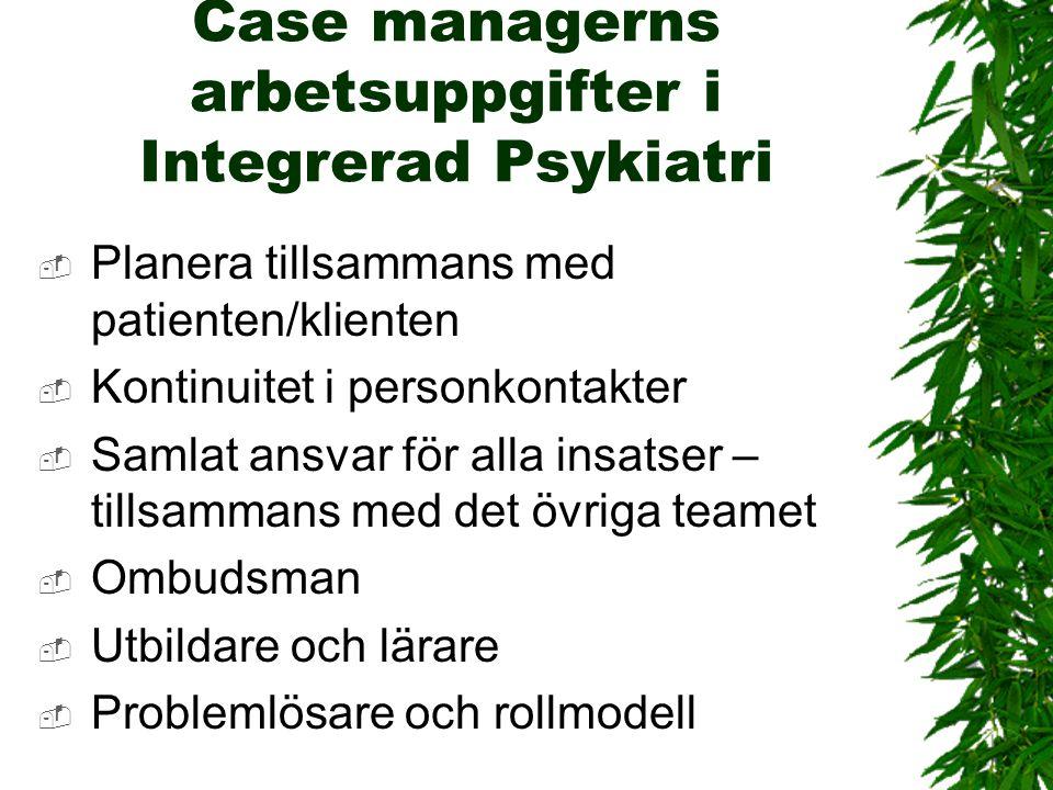 Case managerns arbetsuppgifter i Integrerad Psykiatri  Planera tillsammans med patienten/klienten  Kontinuitet i personkontakter  Samlat ansvar för