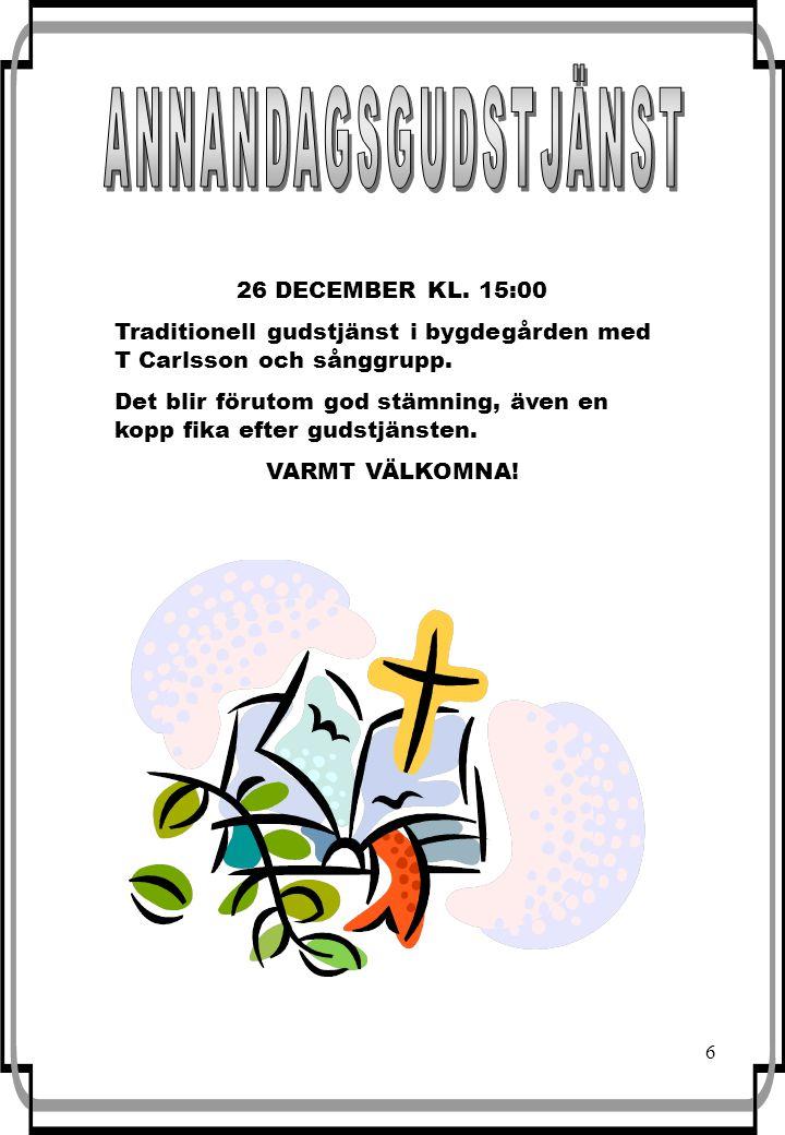 6 26 DECEMBER KL. 15:00 Traditionell gudstjänst i bygdegården med T Carlsson och sånggrupp.